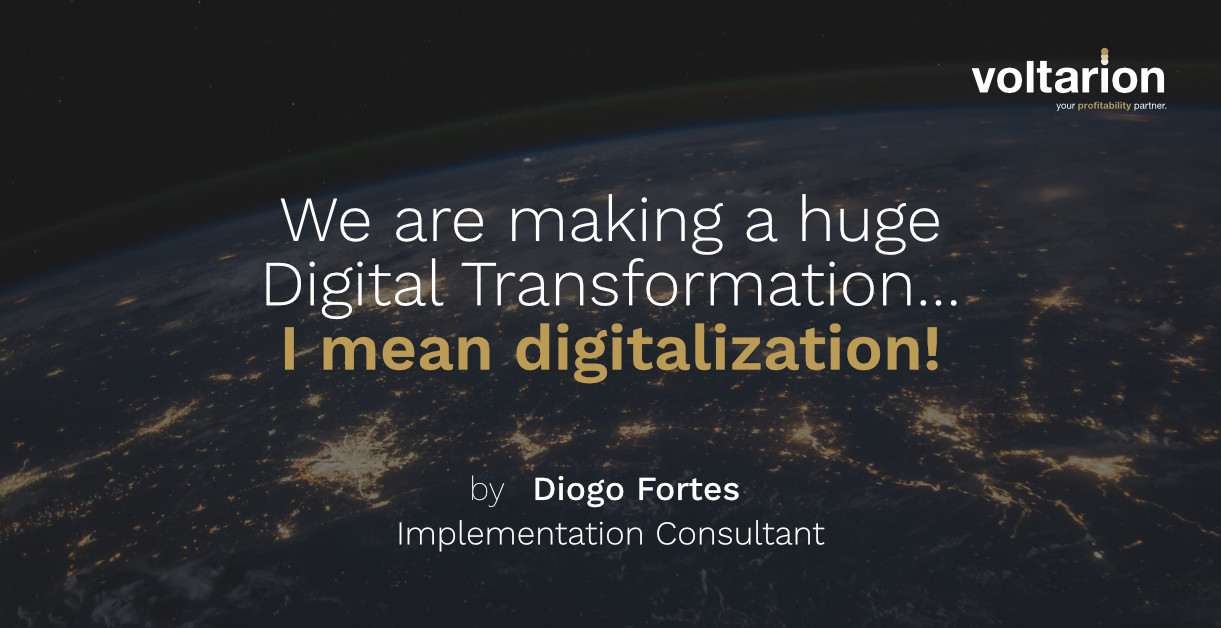 We are making a huge Digital Transformation?… I mean digitalization!