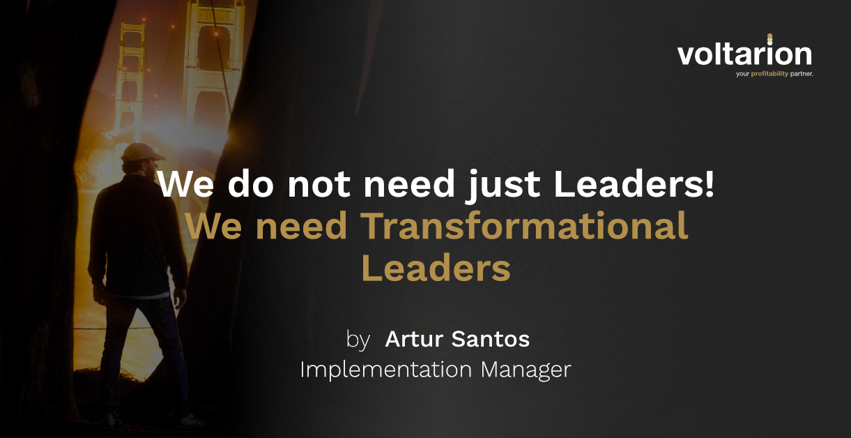 We do not just need leaders! We need Transformational Leaders!